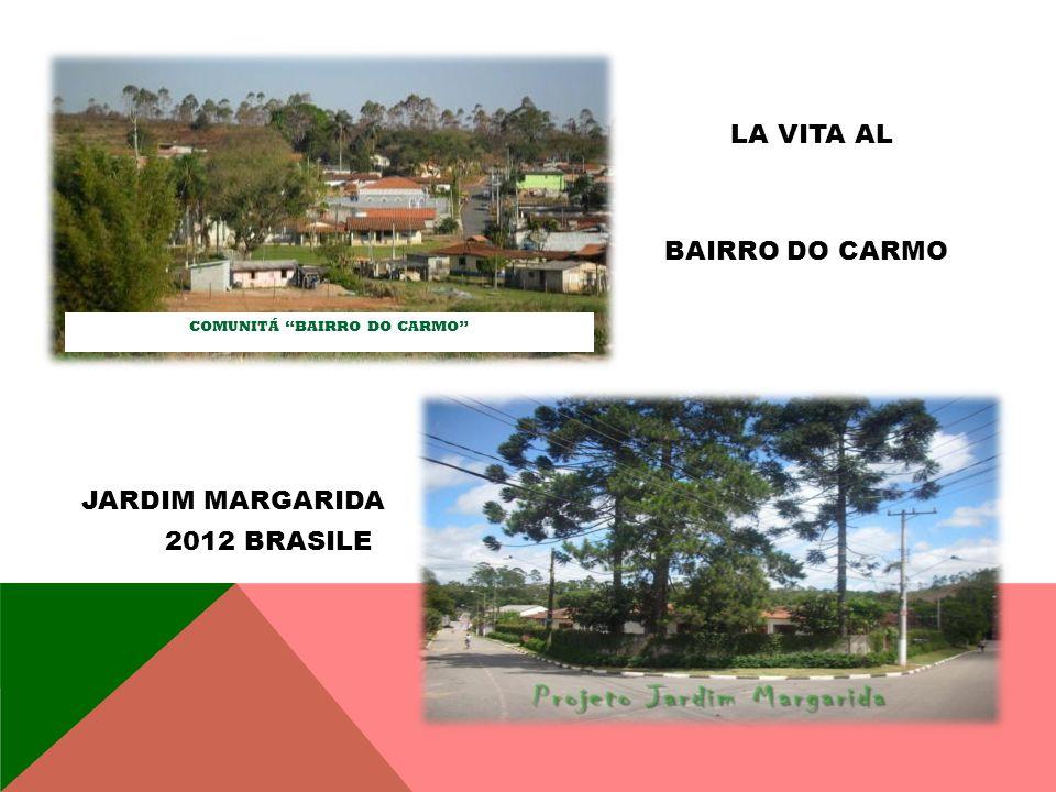 COMUNITÁ BAIRRO DO CARMO BAIRRO DO CARMO JARDIM MARGARIDA 2012 BRASILE LA VITA AL