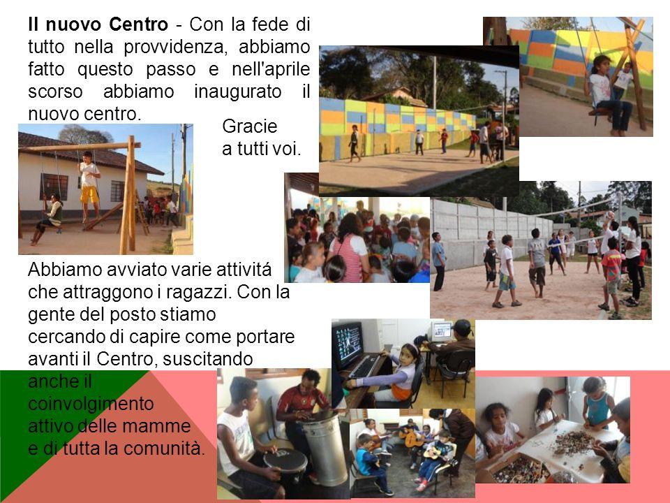 Il nuovo Centro - Con la fede di tutto nella provvidenza, abbiamo fatto questo passo e nell'aprile scorso abbiamo inaugurato il nuovo centro. Abbiamo