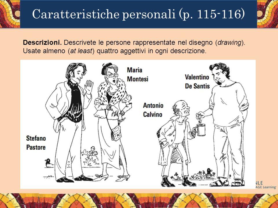 Descrizioni. Descrivete le persone rappresentate nel disegno (drawing). Usate almeno (at least) quattro aggettivi in ogni descrizione.