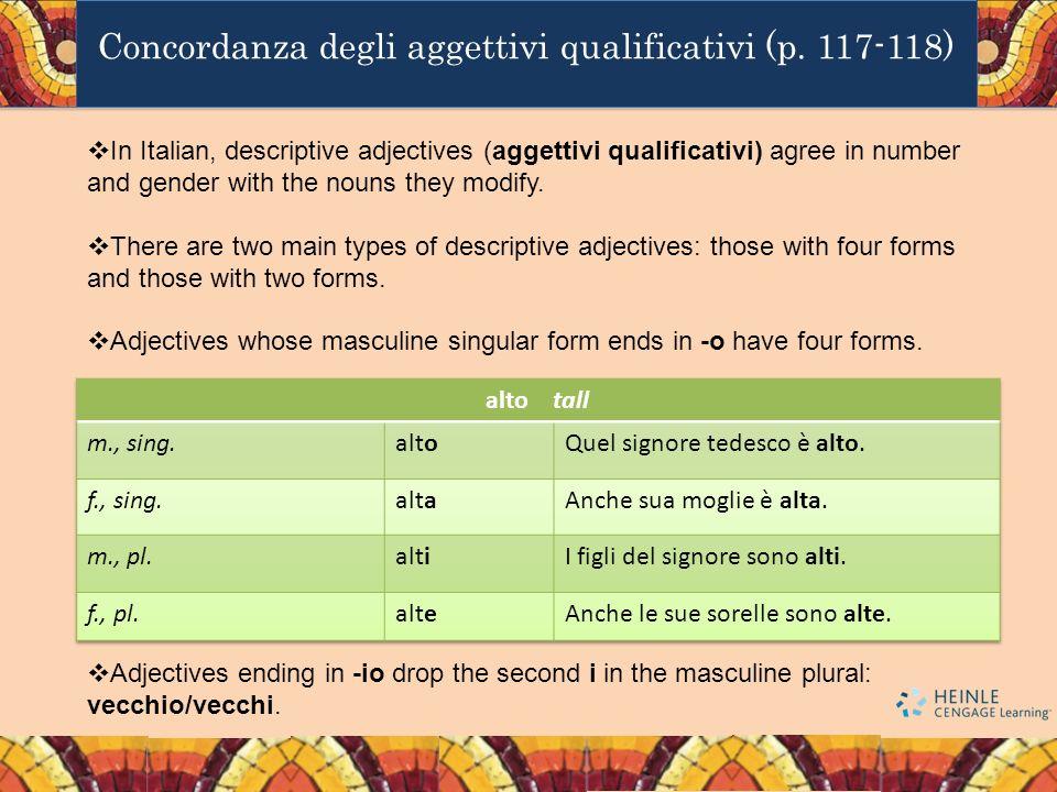 Concordanza degli aggettivi qualificativi (p. 117-118) In Italian, descriptive adjectives (aggettivi qualificativi) agree in number and gender with th