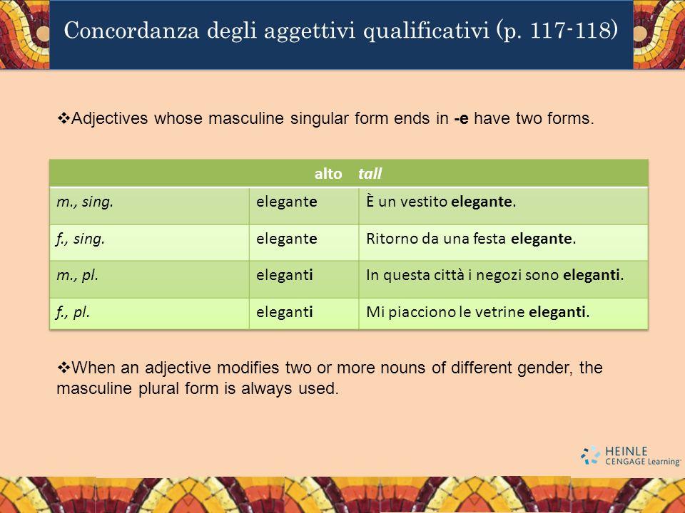 Concordanza degli aggettivi qualificativi (p. 117-118) Adjectives whose masculine singular form ends in -e have two forms. When an adjective modifies