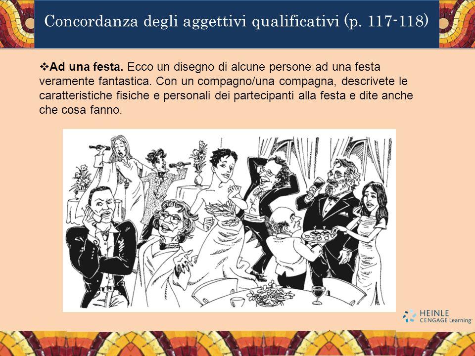 Concordanza degli aggettivi qualificativi (p. 117-118) Ad una festa. Ecco un disegno di alcune persone ad una festa veramente fantastica. Con un compa