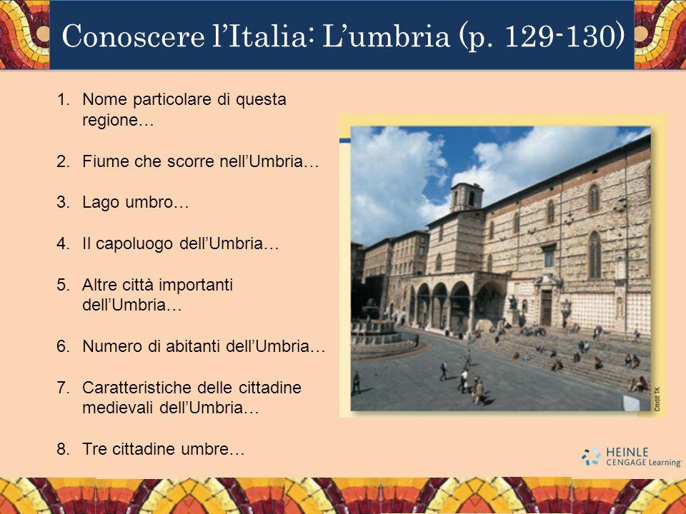 Conoscere lItalia: Lumbria (p. 129-130) 1.Nome particolare di questa regione… 2.Fiume che scorre nellUmbria… 3.Lago umbro… 4.Il capoluogo dellUmbria…