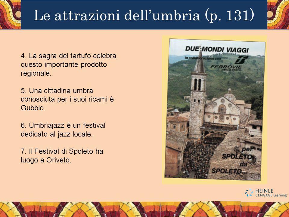 Le attrazioni dellumbria (p. 131) 4. La sagra del tartufo celebra questo importante prodotto regionale. 5. Una cittadina umbra conosciuta per i suoi r