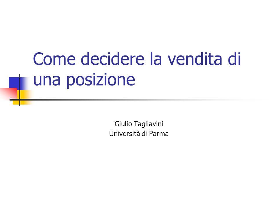 Come decidere la vendita di una posizione Giulio Tagliavini Università di Parma