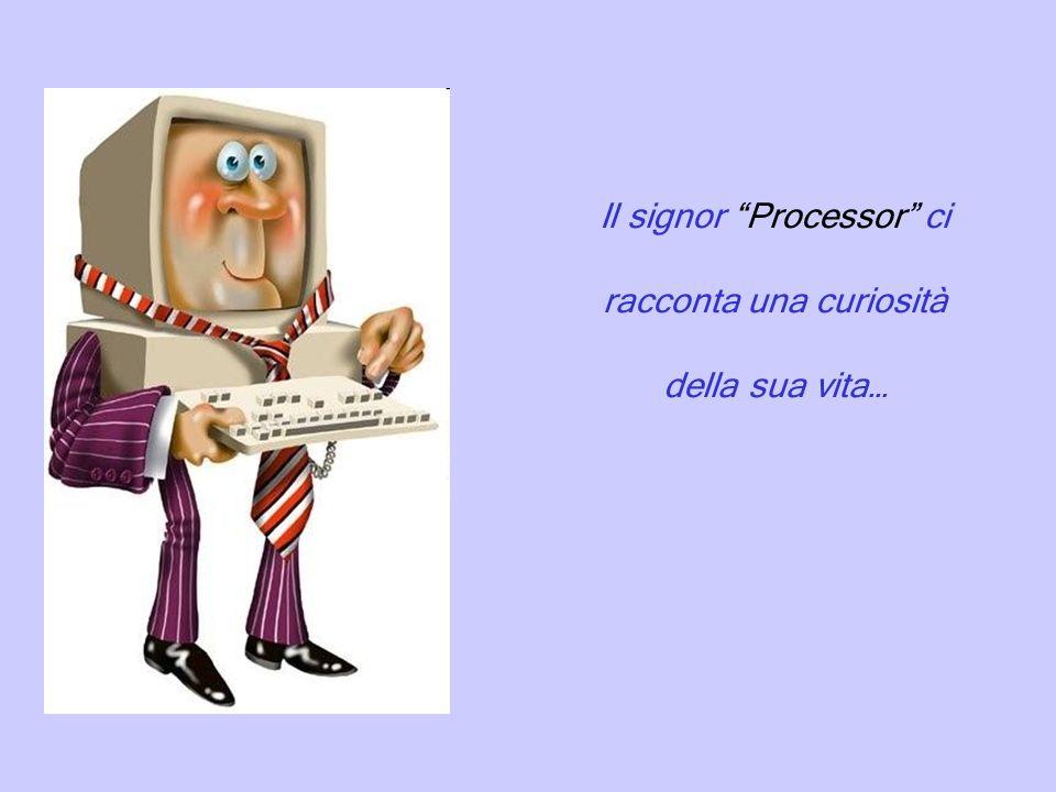 Il signor Processor ci racconta una curiosità della sua vita…