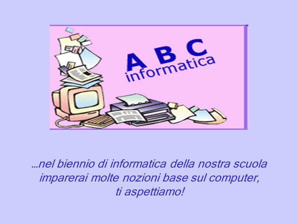 …nel biennio di informatica della nostra scuola imparerai molte nozioni base sul computer, ti aspettiamo!