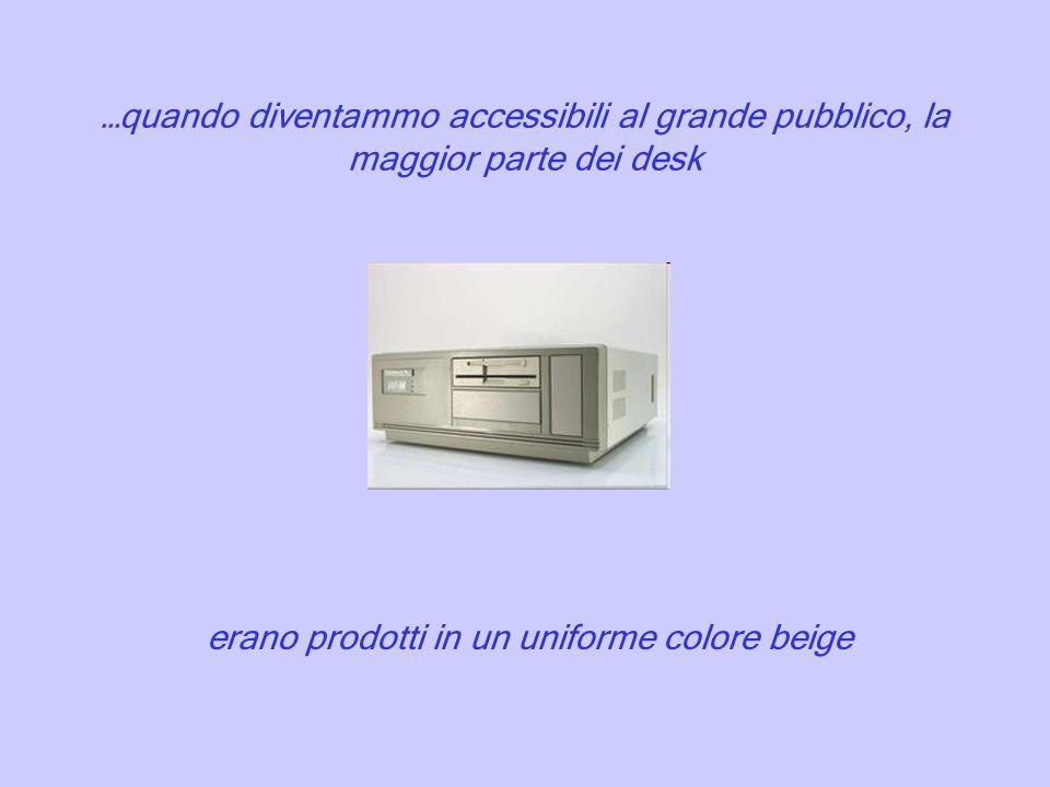 …quando diventammo accessibili al grande pubblico, la maggior parte dei desk erano prodotti in un uniforme colore beige