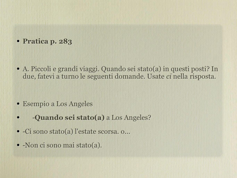 Pratica p. 283 A. Piccoli e grandi viaggi. Quando sei stato(a) in questi posti.