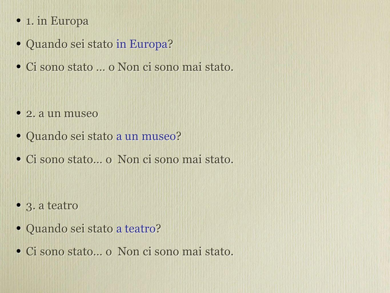 1. in Europa Quando sei stato in Europa. Ci sono stato … o Non ci sono mai stato.