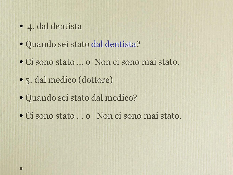 4. dal dentista Quando sei stato dal dentista. Ci sono stato … o Non ci sono mai stato.