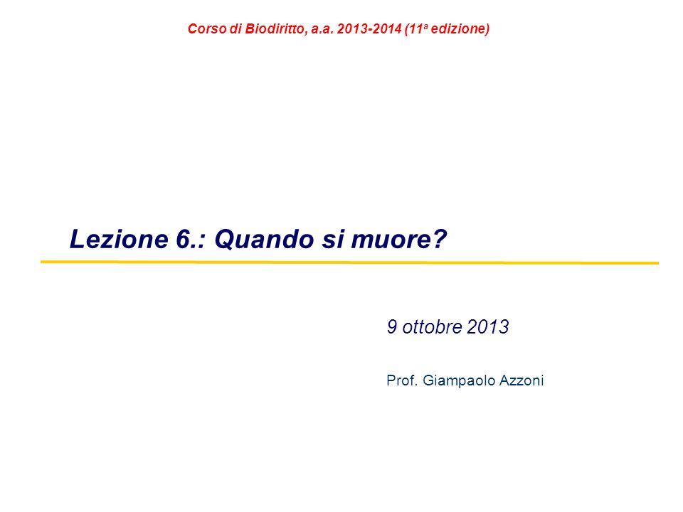 9 ottobre 2013 Prof. Giampaolo Azzoni Lezione 6.: Quando si muore? Corso di Biodiritto, a.a. 2013-2014 (11 a edizione)