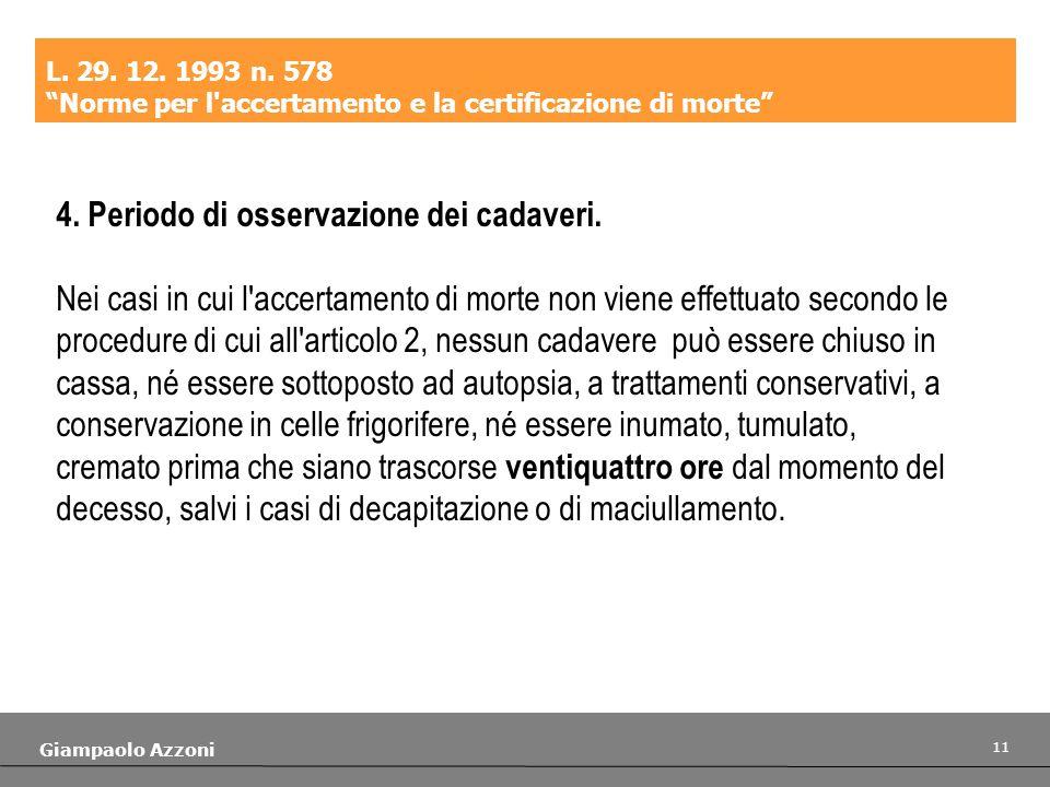 11 Giampaolo Azzoni L. 29. 12. 1993 n. 578 Norme per l'accertamento e la certificazione di morte 4. Periodo di osservazione dei cadaveri. Nei casi in
