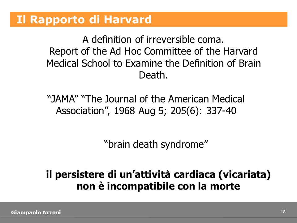 18 Giampaolo Azzoni A definition of irreversible coma. Report of the Ad Hoc Committee of the Harvard Medical School to Examine the Definition of Brain