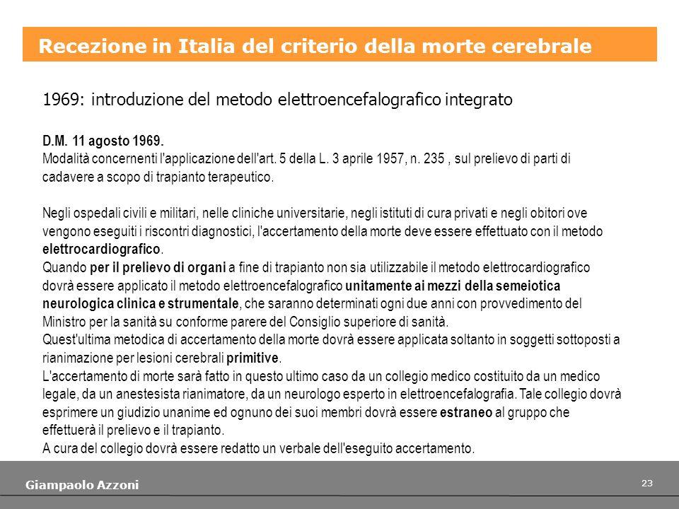 23 Giampaolo Azzoni Recezione in Italia del criterio della morte cerebrale 1969: introduzione del metodo elettroencefalografico integrato D.M. 11 agos