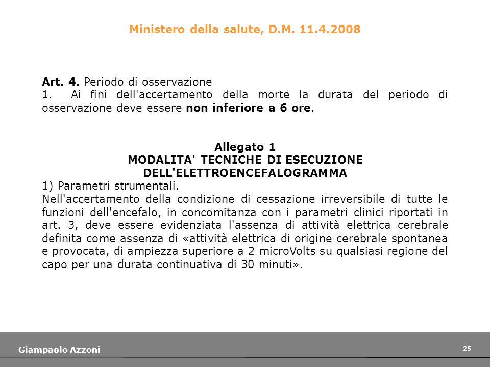 25 Giampaolo Azzoni Ministero della salute, D.M. 11.4.2008 Art. 4. Periodo di osservazione 1. Ai fini dell'accertamento della morte la durata del peri