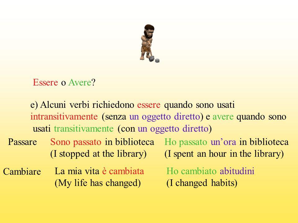 Essere o Avere? e) Alcuni verbi richiedono essere quando sono usati intransitivamente (senza un oggetto diretto) e avere quando sono usati transitivam