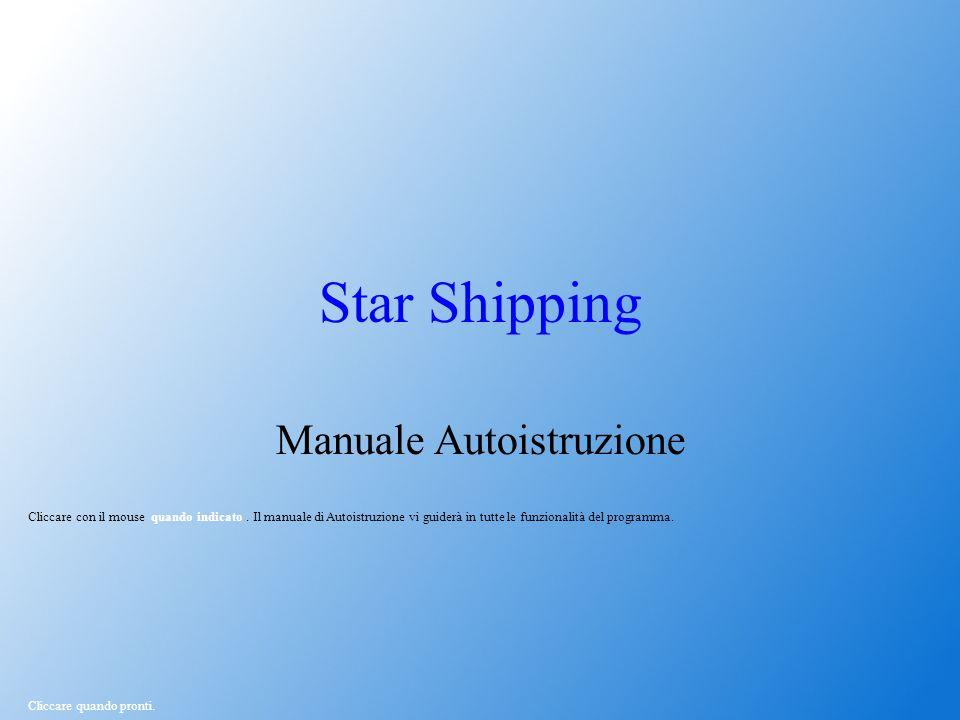Star Shipping Manuale Autoistruzione Cliccare quando pronti. Cliccare con il mouse quando indicato. Il manuale di Autoistruzione vi guiderà in tutte l