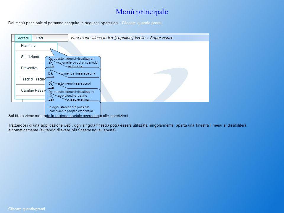 Menù principale Dal menù principale si potranno eseguire le seguenti operazioni : Cliccare quando pronti. Da questo menù si visualizza un elenco giorn