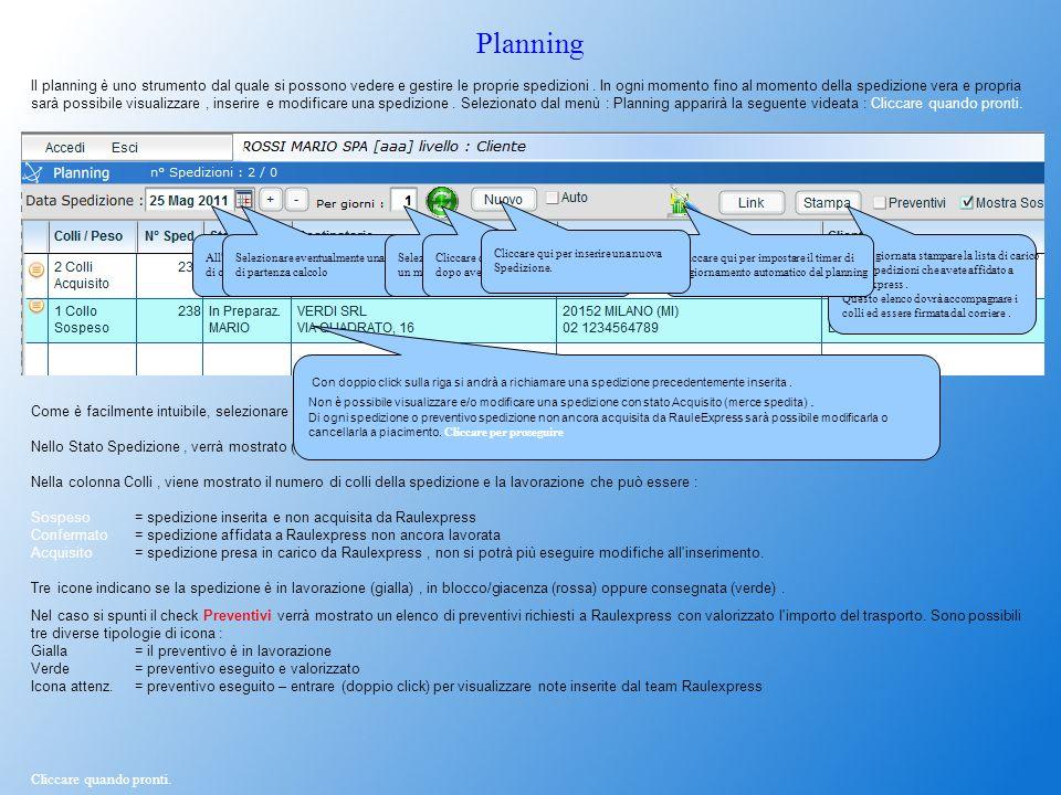 Planning ll planning è uno strumento dal quale si possono vedere e gestire le proprie spedizioni. In ogni momento fino al momento della spedizione ver