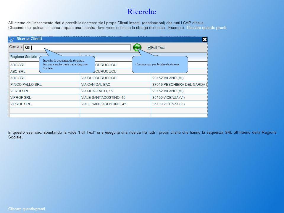 Ricerche All'interno dell'inserimento dati è possibile ricercare sia i propri Clienti inseriti (destinazioni) che tutti i CAP d'Italia. Cliccando sul