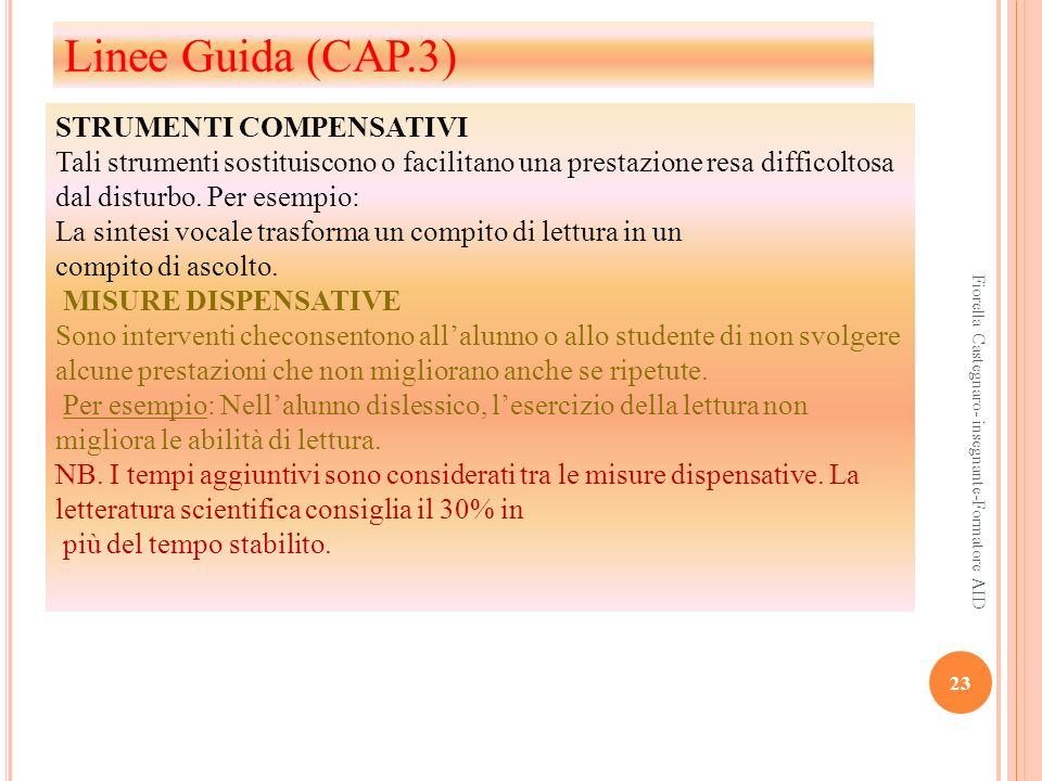 23 Fiorella Castegnaro- insegnante-Formatore AID STRUMENTI COMPENSATIVI Tali strumenti sostituiscono o facilitano una prestazione resa difficoltosa da