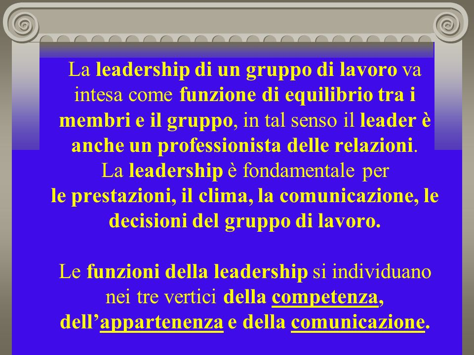 La leadership di un gruppo di lavoro va intesa come funzione di equilibrio tra i membri e il gruppo, in tal senso il leader è anche un professionista delle relazioni.