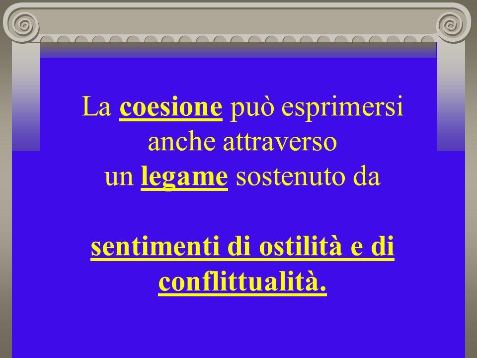 La coesione può esprimersi anche attraverso un legame sostenuto da sentimenti di ostilità e di conflittualità.