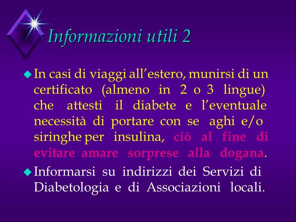 Informazioni utili 1. u Portare sempre con se caramelle di zucchero. u In caso di malessere, se non abbiamo la possibilità di misurare la glicemia (ne