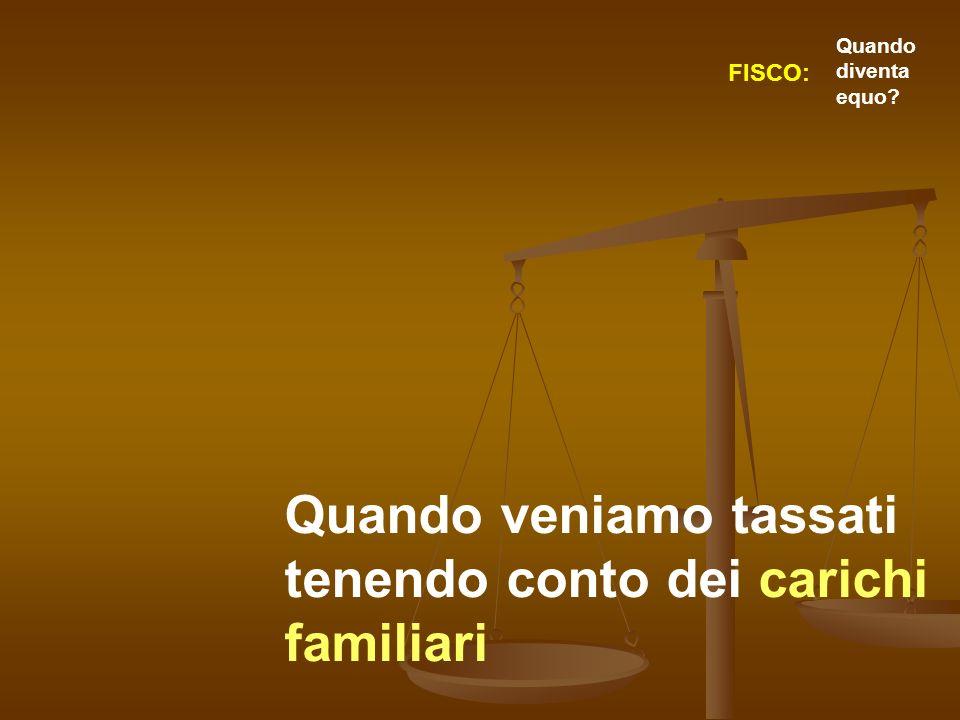 Quando veniamo tassati tenendo conto dei carichi familiari FISCO: Quando diventa equo?