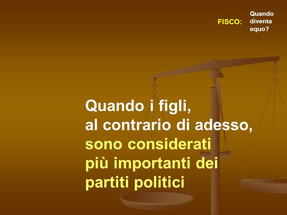 Quando i figli, al contrario di adesso, sono considerati più importanti dei partiti politici FISCO: Quando diventa equo?