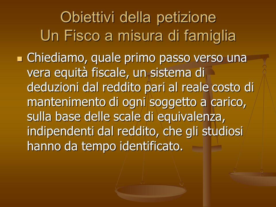 Obiettivi della petizione Un Fisco a misura di famiglia Chiediamo, quale primo passo verso una vera equità fiscale, un sistema di deduzioni dal reddit