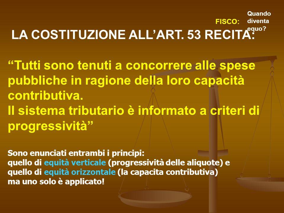 LA COSTITUZIONE ALLART. 53 RECITA: Tutti sono tenuti a concorrere alle spese pubbliche in ragione della loro capacità contributiva. Il sistema tributa