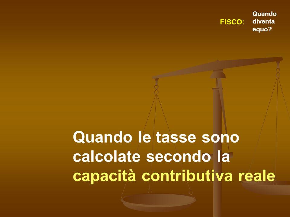 Quando le tasse sono calcolate secondo la capacità contributiva reale FISCO: Quando diventa equo