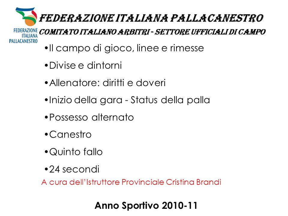 Anno Sportivo 2010-11 FEDERAZIONE ITALIANA PALLACANESTRO COMITATO ITALIANO ARBITRI - SETTORE UFFICIALI DI CAMPO A cura dellIstruttore Provinciale Cris