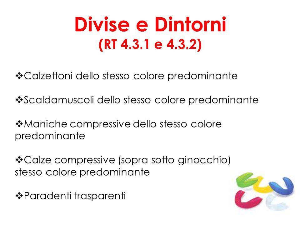 Divise e Dintorni (RT 4.3.1 e 4.3.2) Calzettoni dello stesso colore predominante Scaldamuscoli dello stesso colore predominante Maniche compressive de