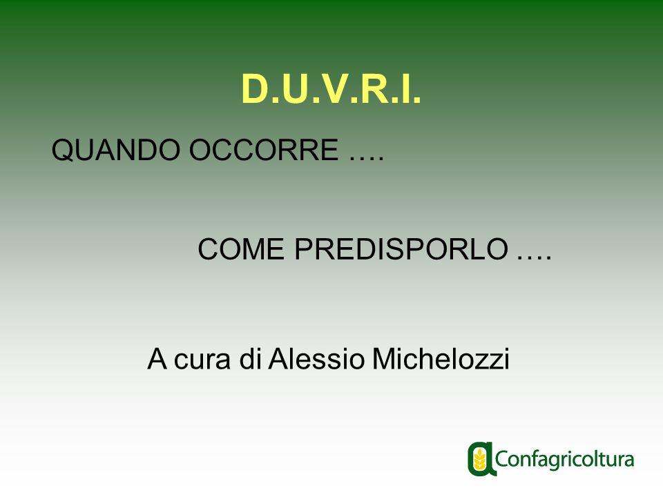 D.U.V.R.I. QUANDO OCCORRE …. COME PREDISPORLO …. A cura di Alessio Michelozzi