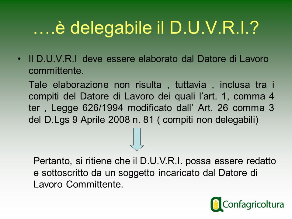 ….è delegabile il D.U.V.R.I.? Il D.U.V.R.I deve essere elaborato dal Datore di Lavoro committente. Tale elaborazione non risulta, tuttavia, inclusa tr