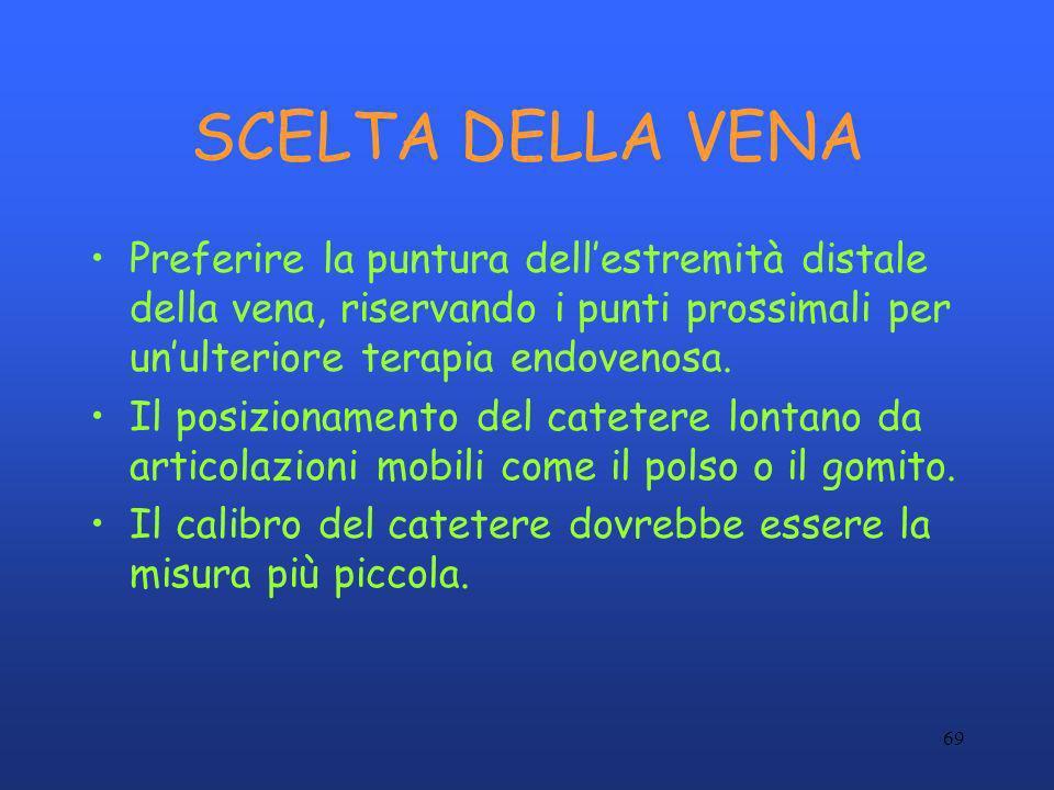69 SCELTA DELLA VENA Preferire la puntura dellestremità distale della vena, riservando i punti prossimali per unulteriore terapia endovenosa. Il posiz