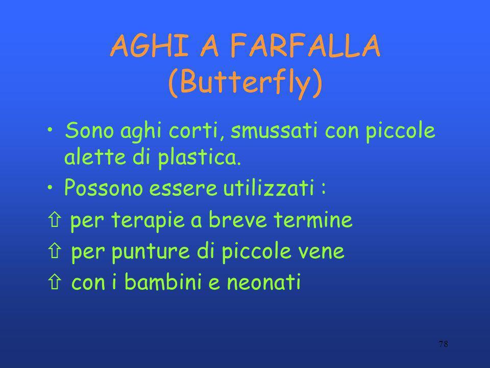 78 AGHI A FARFALLA (Butterfly) Sono aghi corti, smussati con piccole alette di plastica. Possono essere utilizzati : per terapie a breve termine ñ per