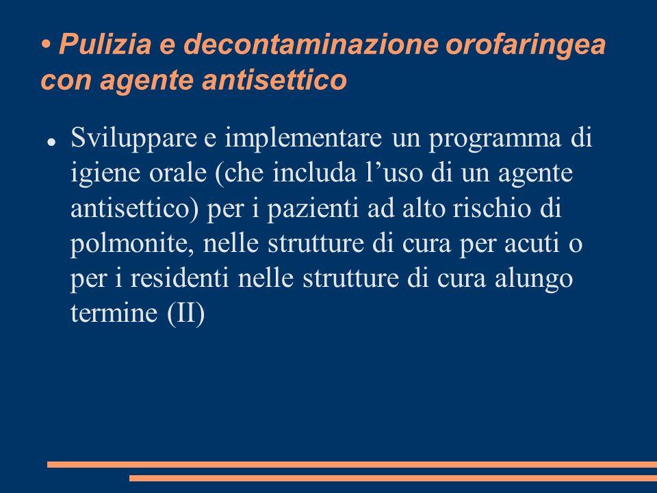 Pulizia e decontaminazione orofaringea con agente antisettico Sviluppare e implementare un programma di igiene orale (che includa luso di un agente an