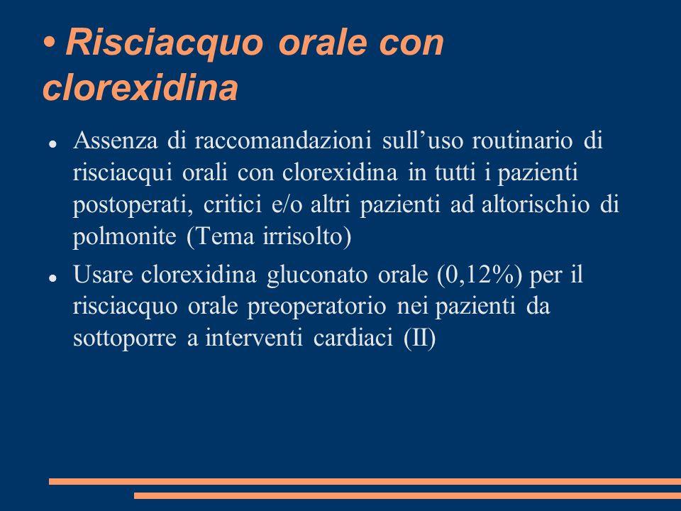 Risciacquo orale con clorexidina Assenza di raccomandazioni sulluso routinario di risciacqui orali con clorexidina in tutti i pazienti postoperati, cr