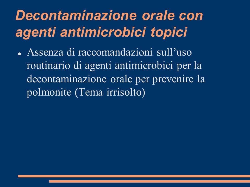 Decontaminazione orale con agenti antimicrobici topici Assenza di raccomandazioni sulluso routinario di agenti antimicrobici per la decontaminazione o