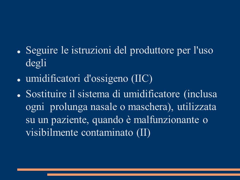 Seguire le istruzioni del produttore per l'uso degli umidificatori d'ossigeno (IIC) Sostituire il sistema di umidificatore (inclusa ogni prolunga nasa