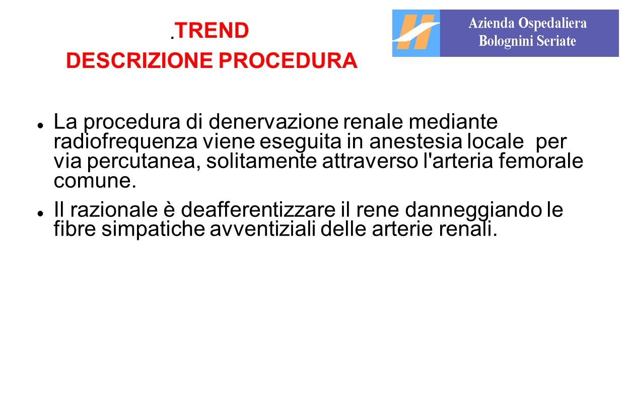 . La procedura di denervazione renale mediante radiofrequenza viene eseguita in anestesia locale per via percutanea, solitamente attraverso l'arteria