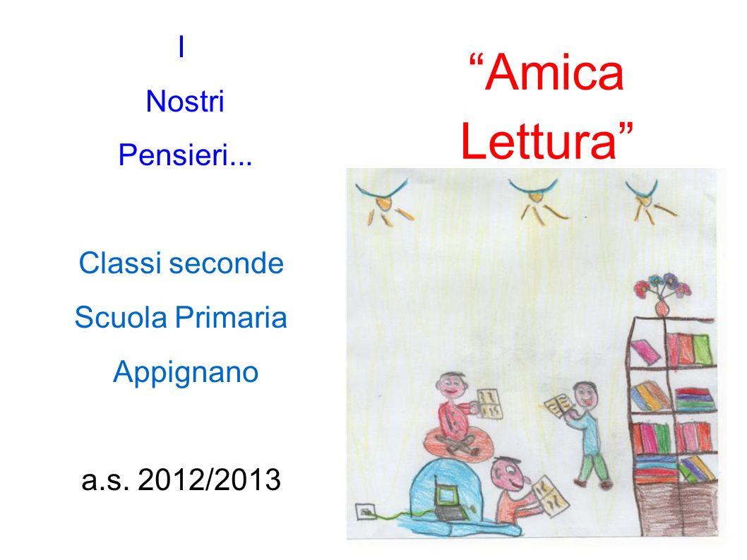 Amica Lettura I Nostri Pensieri... Classi seconde Scuola Primaria Appignano a.s. 2012/2013