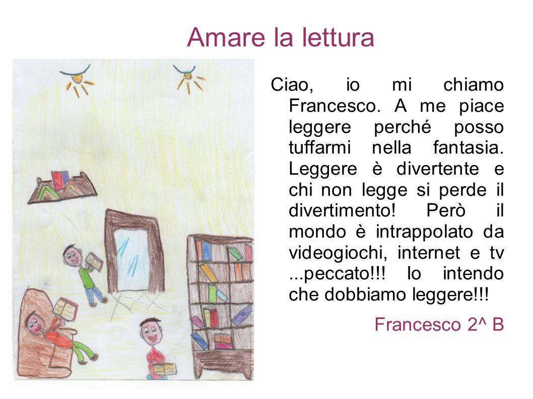 Amare la lettura Ciao, io mi chiamo Francesco.
