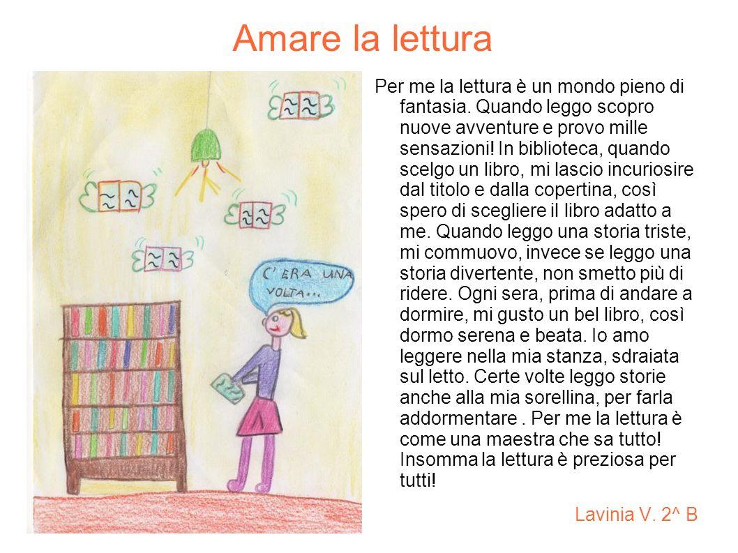 Amare la lettura Per me la lettura è un mondo pieno di fantasia.