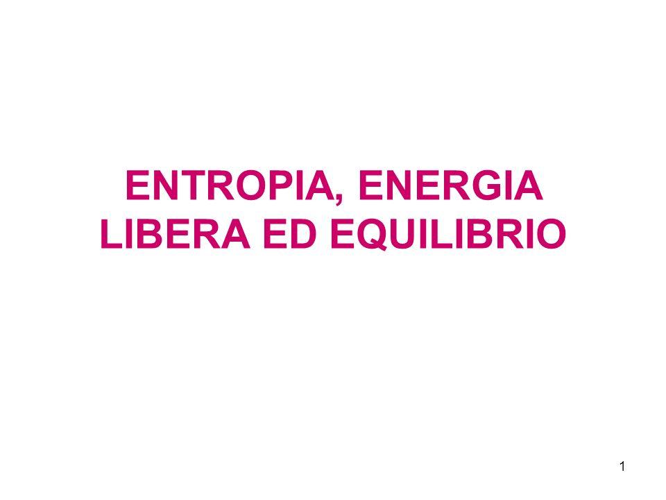 1 ENTROPIA, ENERGIA LIBERA ED EQUILIBRIO
