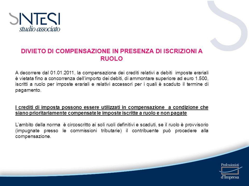 DIVIETO DI COMPENSAZIONE IN PRESENZA DI ISCRIZIONI A RUOLO A decorrere dal 01.01.2011, la compensazione dei crediti relativi a debiti imposte erariali